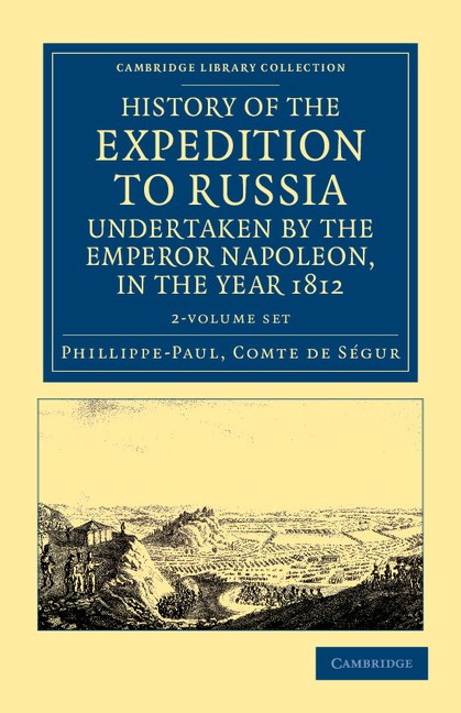 Abbildung von Ségur   History of the Expedition to Russia, Undertaken by the Emperor Napoleon, in the Year 1812 2 Volume Set   2012