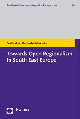 Abbildung von Stubbs / Solioz (Hrsg.) | Towards Open Regionalism in South East Europe | 2012 | 6