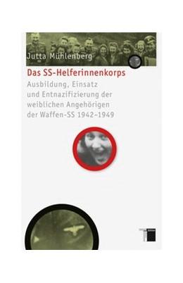 Abbildung von Mühlenberg | Das SS-Helferinnenkorps | 2011 | Ausbildung, Einsatz und Entnaz...