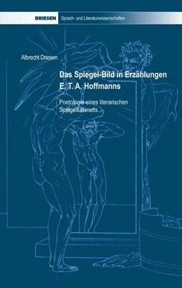 Abbildung von Driesen   Das Spiegel-Bild in Erzählungen E. T. A. Hoffmanns   2., Auflage   2011   Poetologie eines literarischen...