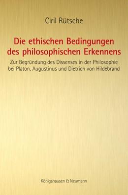Abbildung von Rütsche   Die ethischen Bedingungen des philosophischen Erkennens   2012   Zur Begründung des Dissenses i...   510