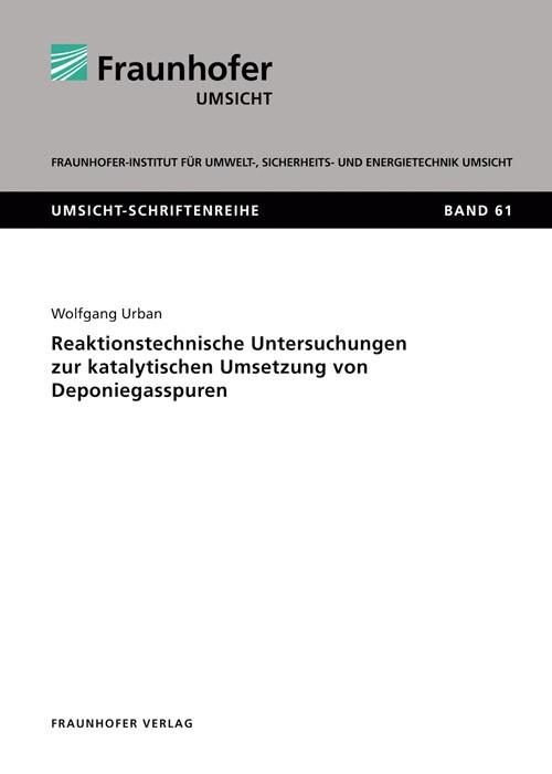 Abbildung von Urban /    Reaktionstechnische Untersuchungen zur katalytischen Umsetzung von Deponiegasspuren   2011