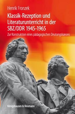 Abbildung von Fronzek | Klassik-Rezeption und Literaturunterricht in der SBZ/DDR 1945-1965 | 2012