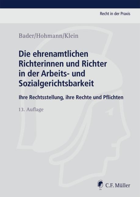 Abbildung von Bader / Hohmann / Klein | Die ehrenamtlichen Richterinnen und Richter in der Arbeits- und Sozialgerichtsbarkeit | 13., neu bearbeitete und erweiterte Auflage | 2012