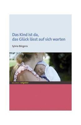 Abbildung von Börgens | Das Kind ist da, das Glück lässt auf sich warten | 2010