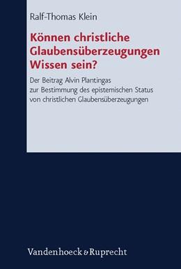 Abbildung von Klein | Können christliche Glaubensüberzeugungen Wissen sein? | 2012 | Der Beitrag Alvin Plantingas z... | Band 136