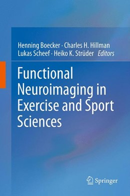 Abbildung von Boecker / Hillman / Scheef / Strüder | Functional Neuroimaging in Exercise and Sport Sciences | 2012