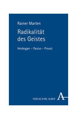 Abbildung von Marten | Radikalität des Geistes | 2012 | Heidegger - Paulus - Proust