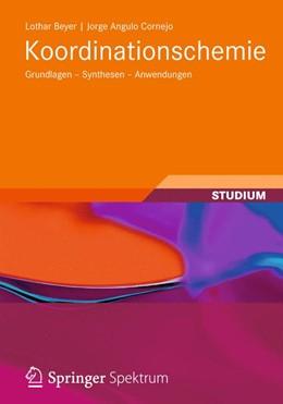 Abbildung von Beyer / Angulo Cornejo | Koordinationschemie | 2012 | Grundlagen - Synthesen - Anwen...