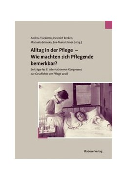 Abbildung von Recken / Schoska / Thiekötter / Ulmer | Alltag in der Pflege - Wie machten sich Pflegende bemerkbar? | 2009 | Beiträgedes8.Internationale...