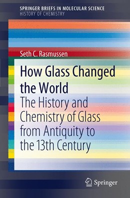 Abbildung von Rasmussen | How Glass Changed the World | 2012 | The History and Chemistry of G...