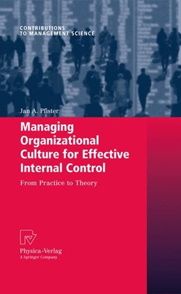 Abbildung von Pfister | Managing Organizational Culture for Effective Internal Control | 2011 | From Practice to Theory