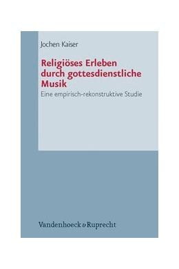 Abbildung von Kaiser   Religiöses Erleben durch gottesdienstliche Musik   Aufl.   2012   Eine empirisch-rekonstruktive ...   Band 071