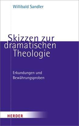 Abbildung von Sandler | Skizzen zur dramatischen Theologie | 2012 | Erkundungen und Bewährungsprob...