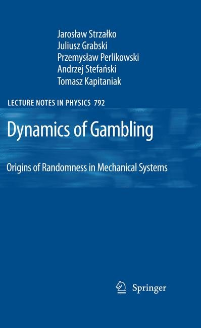 Abbildung von Strzalko / Grabski / Perlikowski | Dynamics of Gambling: Origins of Randomness in Mechanical Systems | 2012