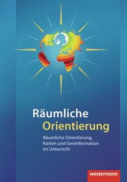 Abbildung von Drieling / Hüttermann / Kirchner / Schuler   Räumliche Orientierung   2012   Räumliche Orientierung, Karten...