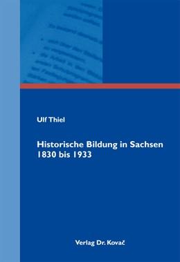 Abbildung von Thiel   Historische Bildung in Sachsen 1830 bis 1933   2012   Ein Längsschnitt zur Genese de...   22