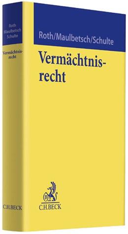 Abbildung von Roth / Maulbetsch / Schulte | Vermächtnisrecht | 2013