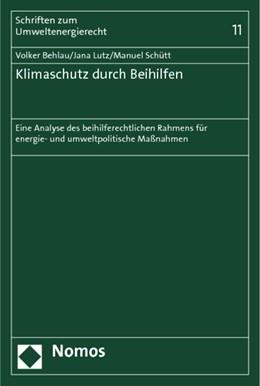 Abbildung von Behlau / Lutz / Schütt   Klimaschutz durch Beihilfen   1. Auflage 2012   2012   Eine Analyse des beihilferecht...   Band 11