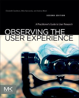 Abbildung von Goodman / Kuniavsky / Moed | Observing the User Experience | 2012 | A Practitioner's Guide to User...