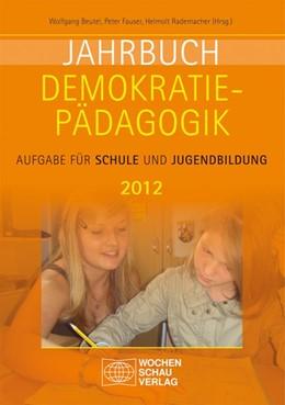 Abbildung von Beutel / Fauser / Rademacher | Jahrbuch Demokratiepädagogik 2012 | 2012 | Aufgabe für Schule und Jugendb...