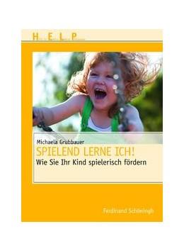 Abbildung von Grubbauer   Spielend lerne ich!   1. Aufl. 2012   2012   Wie Sie Ihr Kind spielerisch f...