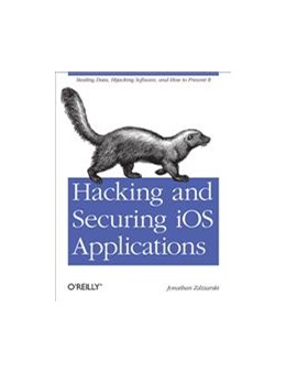 Abbildung von Jonathan Zdziarski | Hacking and Securing iOS Applications | 2012 | Stealing Data, Hijacking Softw...