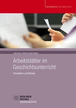 Abbildung von Deile / Sobich | Arbeitsblätter im Geschichtsunterricht | 2014 | Konzeption und Einsatz