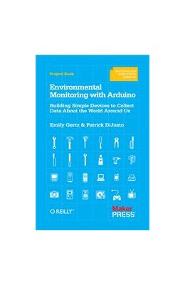 Abbildung von Emily Gertz / Patrick Di Justo   Environmental Monitoring with Arduino   2012   Building Simple Devices to Col...
