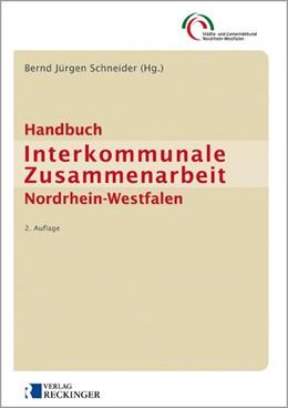 Abbildung von Städte- und Gemeindebund Nordrhein-Westfalen / Schneider (Hrsg.) | Handbuch Interkommunale Zusammenarbeit Nordrhein-Westfalen | 2., überarbeitete Auflage | 2012