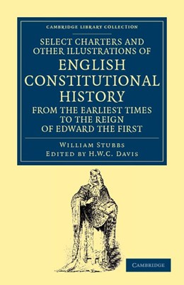 Abbildung von Stubbs / Davis | Select Charters and Other Illustrations of English Constitutional History from the Earliest Times to the Reign of Edward the First | 2012