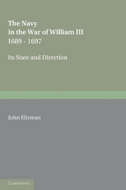 Abbildung von Ehrman | The Navy in the War of William III 1689-1697 | 2012 | Its State and Direction