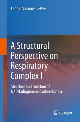 Abbildung von Sazanov   A Structural Perspective on Respiratory Complex I   2012   Structure and Function of NADH...