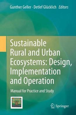 Abbildung von Geller / Glücklich | Sustainable Rural and Urban Ecosystems: Design, Implementation and Operation | 2012