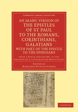 Abbildung von Gibson | An Arabic Version of the Epistles of St. Paul to the Romans, Corinthians, Galatians with Part of the Epistle to the Ephesians from a Ninth Century MS. in the Convent of St. Catharine on Mount Sinai | 2012
