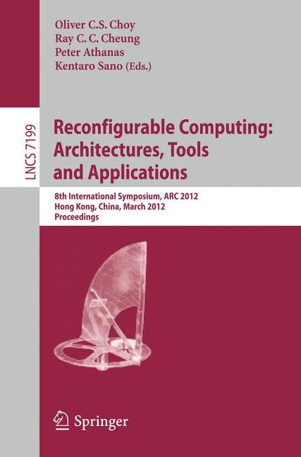 Abbildung von Choy / Cheung / Athanas / Sano | Reconfigurable Computing: Architectures, Tools and Applications | 2012