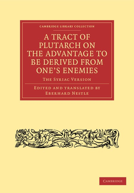 Abbildung von A Tract of Plutarch on the Advantage to Be Derived from One's Enemies (De Capienda ex Inimicis Utilitate) | 2012
