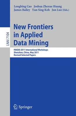 Abbildung von Cao / Huang / Bailey / Koh / Luo | New Frontiers in Applied Data Mining | 2012 | PAKDD 2011 International Works...