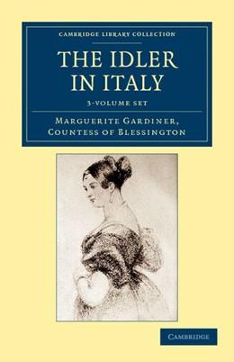 Abbildung von Blessington | The Idler in Italy 3 Volume Set | 2012