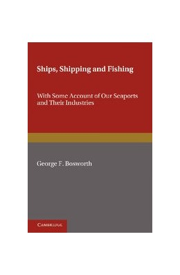 Abbildung von Bosworth | Ships, Shipping and Fishing | 2012 | With Some Account of our Seapo...