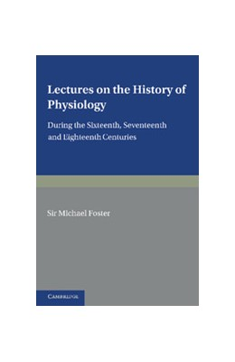 Abbildung von Foster | Lectures on the History of Physiology | 2012 | During the Sixteenth, Seventee...