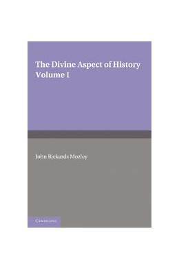 Abbildung von Rickards Mozley   The Divine Aspect of History: Volume 1   2012
