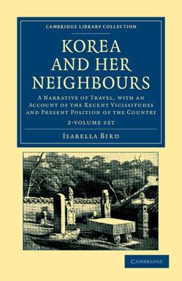 Abbildung von Bird   Korea and her Neighbours 2 Volume Set   2012   A Narrative of Travel, with an...