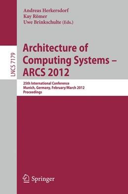 Abbildung von Herkersdorf / Römer / Brinkschulte | Architecture of Computing Systems - ARCS 2012 | 2012 | 25th International Conference,...