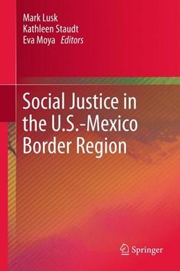 Abbildung von Lusk / Staudt / Moya   Social Justice in the U.S.-Mexico Border Region   2012