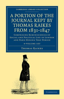 Abbildung von Raikes | A Portion of the Journal Kept by Thomas Raikes, Esq., from 1831-1847 4 Volume Set | 2012 | Comprising Reminiscences of So...