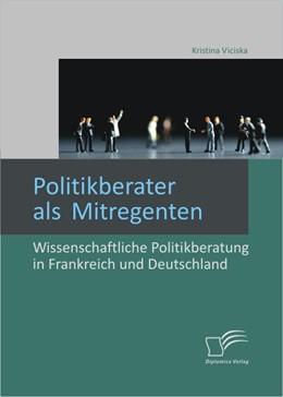 Abbildung von Viciska | Politikberater als Mitregenten: Wissenschaftliche Politikberatung in Frankreich und Deutschland | 2012