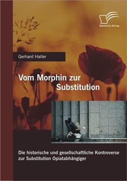 Abbildung von Haller | Vom Morphin zur Substitution: | 2012 | Die historische und gesellscha...