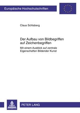 Abbildung von Schlaberg | Der Aufbau von Bildbegriffen auf Zeichenbegriffen | 2011 | Mit einem Ausblick auf zentral... | 748