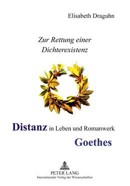 Abbildung von Draguhn | Distanz in Leben und Romanwerk Goethes | 2011 | Zur Rettung einer Dichterexist...